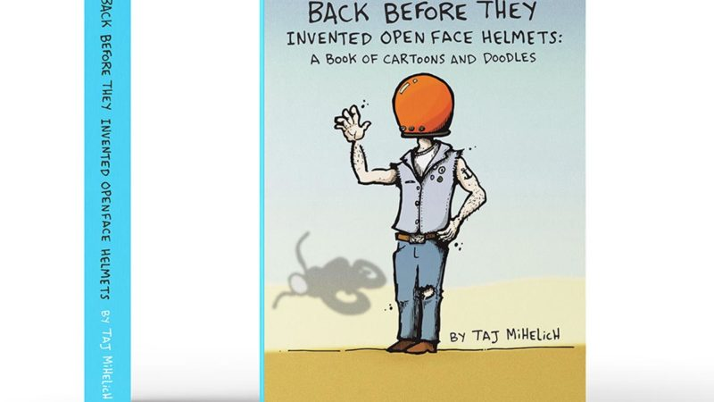 'Back Before They Invented Openface Helmets', a humorous new book from Taj Mihelich