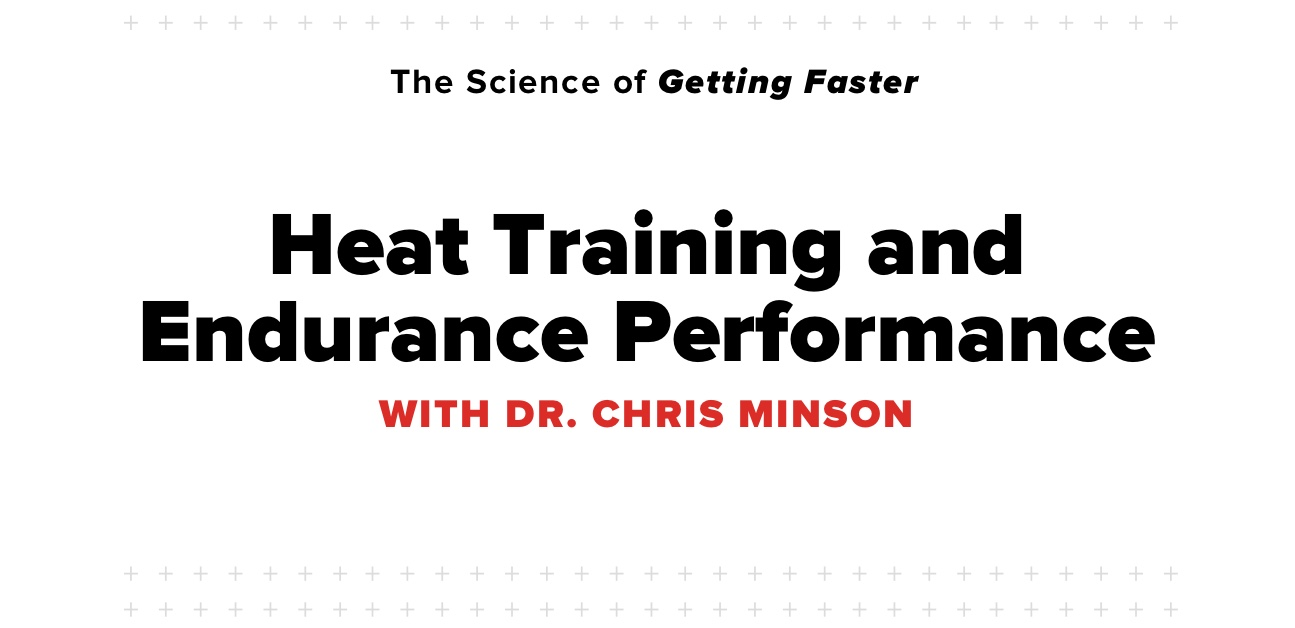 Science of Getting Faster: Heat Training and Endurance Performance