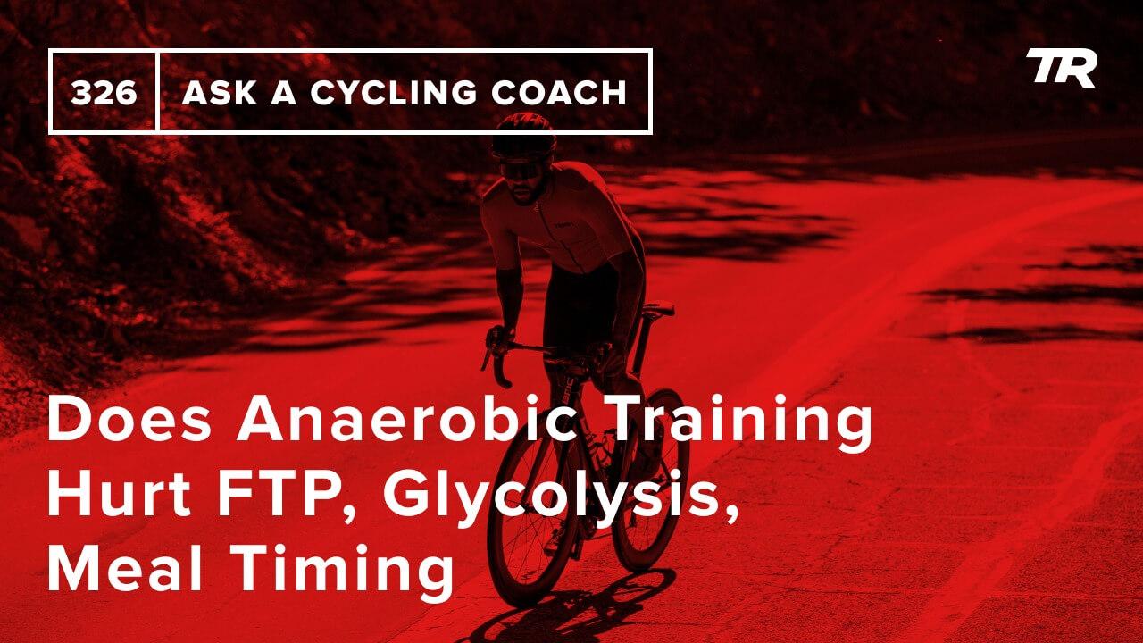 Verletzt anaerobes Training FTP, Glykolyse, Essenszeiten und mehr – Fragen Sie einen Fahrradtrainer 326